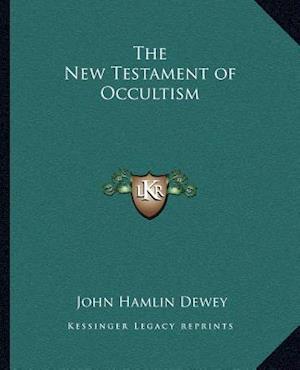 The New Testament of Occultism af John Hamlin Dewey