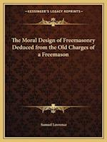 The Moral Design of Freemasonry Deduced from the Old Charges of a Freemason af Samuel Lawrence