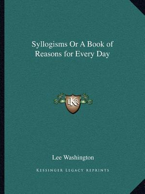 Syllogisms or a Book of Reasons for Every Day af Lee Washington