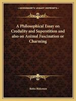 A Philosophical Essay on Credulity and Superstition and Also on Animal Fascination or Charming af Rufus Blakeman
