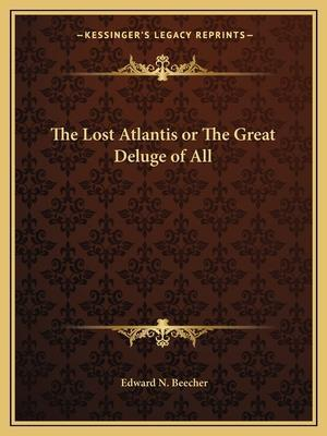 The Lost Atlantis or the Great Deluge of All af Edward N. Beecher