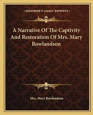 A Narrative of the Captivity and Restoration of Mrs. Mary Rowlandson af Mrs Mary Rowlandson, Mary Rowlandson