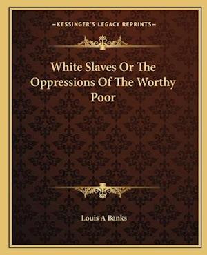 White Slaves or the Oppressions of the Worthy Poor af Louis a. Banks