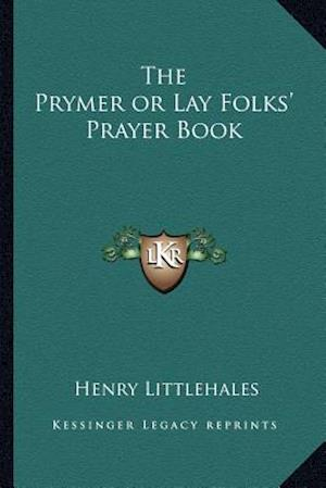 The Prymer or Lay Folks' Prayer Book af Henry Littlehales