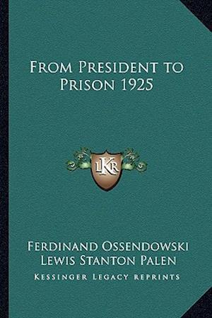 From President to Prison 1925 af Lewis Stanton Palen, Ferdinand Ossendowski