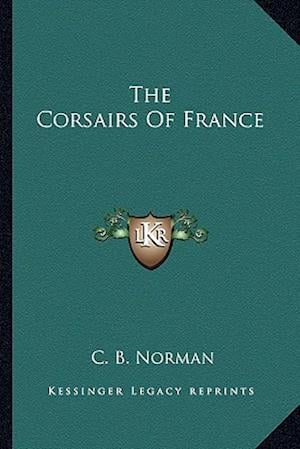 The Corsairs of France af C. B. Norman