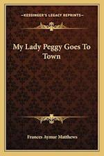 My Lady Peggy Goes to Town af Frances Aymar Matthews