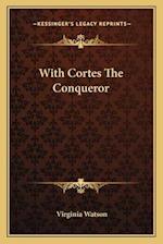 With Cortes the Conqueror af Virginia Watson