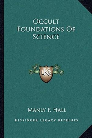 Occult Foundations of Science af Manly P. Hall