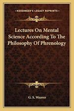 Lectures on Mental Science According to the Philosophy of Phrenology af G. S. Weaver