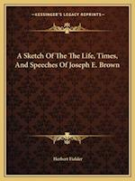 A Sketch of the the Life, Times, and Speeches of Joseph E. Brown af Herbert Fielder