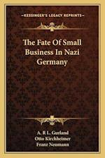 The Fate of Small Business in Nazi Germany af Otto Kirchheimer, Franz Neumann, A. R. L. Gurland