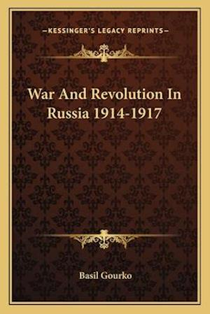 War and Revolution in Russia 1914-1917 af Basil Gourko