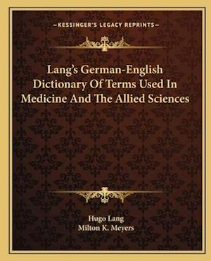 Lang's German-English Dictionary of Terms Used in Medicine and the Allied Sciences af Hugo Lang