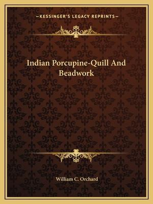 Indian Porcupine-Quill and Beadwork af William C. Orchard