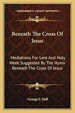 Beneath the Cross of Jesus af George F. Hall