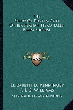 The Story of Rustem and Other Persian Hero Tales from Firdusi af Elizabeth D. Renninger