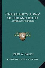 Christianity, a Way of Life and Belief af John W. Bailey