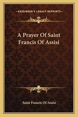 A Prayer of Saint Francis of Assisi af Saint Francis Of Assisi