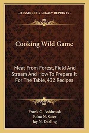 Cooking Wild Game af Frank G. Ashbrook, Edna N. Sater