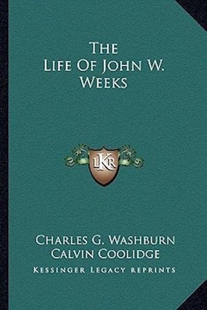 The Life of John W. Weeks af Charles G. Washburn