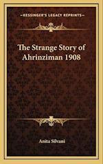 The Strange Story of Ahrinziman 1908 af Anita Silvani