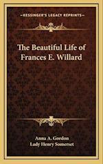 The Beautiful Life of Frances E. Willard af Anna a. Gordon