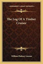 The Log of a Timber Cruiser af William Pinkney Lawson
