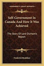 Self-Government in Canada and How It Was Achieved af Frederick Bradshaw
