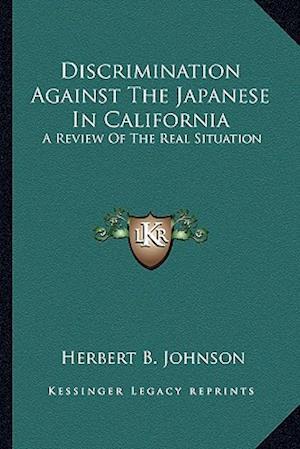 Discrimination Against the Japanese in California af Herbert B. Johnson
