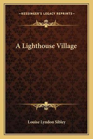 A Lighthouse Village af Louise Lyndon Sibley
