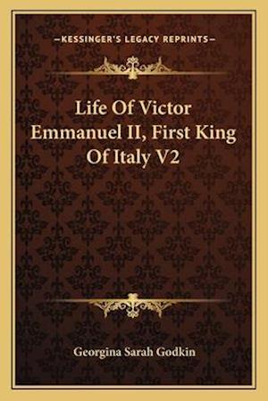 Life of Victor Emmanuel II, First King of Italy V2 af Georgina Sarah Godkin