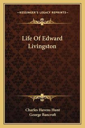Life of Edward Livingston af Charles Havens Hunt