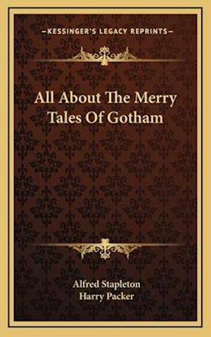 All about the Merry Tales of Gotham af Alfred Stapleton
