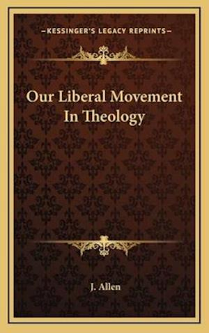 Our Liberal Movement in Theology af J. Allen