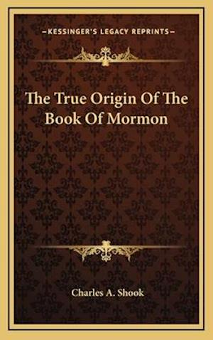 The True Origin of the Book of Mormon af Charles a. Shook
