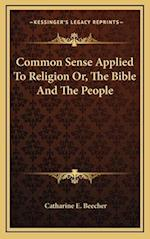 Common Sense Applied to Religion Or, the Bible and the People af Catharine E. Beecher