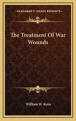 The Treatment of War Wounds af William W. Keen