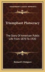 Triumphant Plutocracy af Richard F. Pettigrew
