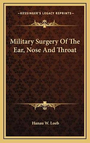 Military Surgery of the Ear, Nose and Throat af Hanau W. Loeb
