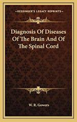 Diagnosis of Diseases of the Brain and of the Spinal Cord af W. R. Gowers