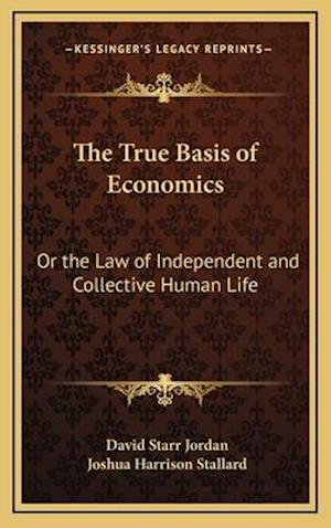 The True Basis of Economics af David Starr Jordan, Joshua Harrison Stallard