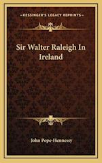 Sir Walter Raleigh in Ireland af John Pope-Hennessy