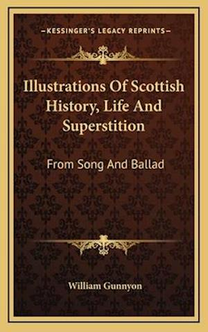 Illustrations of Scottish History, Life and Superstition af William Gunnyon