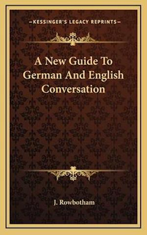 A New Guide to German and English Conversation af J. Rowbotham
