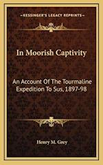 In Moorish Captivity af Henry M. Grey