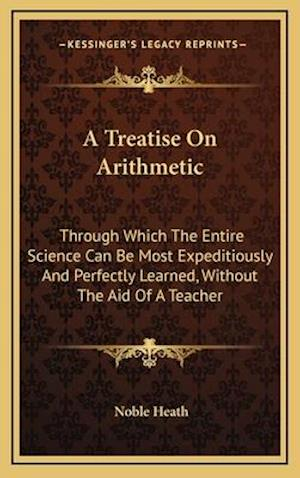 A Treatise on Arithmetic af Noble Heath