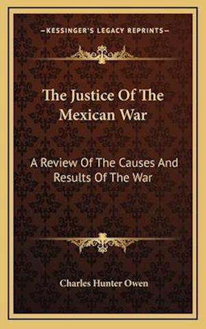 The Justice of the Mexican War af Charles Hunter Owen