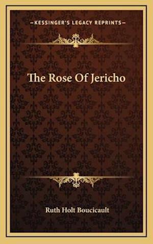 The Rose of Jericho af Ruth Holt Boucicault