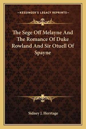 The Sege Off Melayne and the Romance of Duke Rowland and Sir Otuell of Spayne af Sidney J. Herrtage